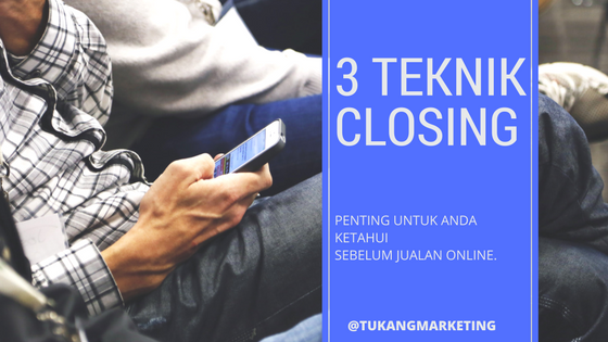 Teknik Closing Untuk Bisnis Anda