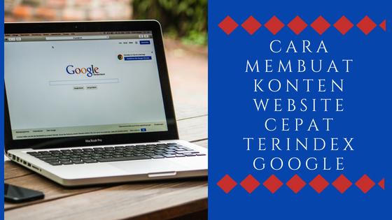 Cara Membuat Konten Website Cepat Terindex Google